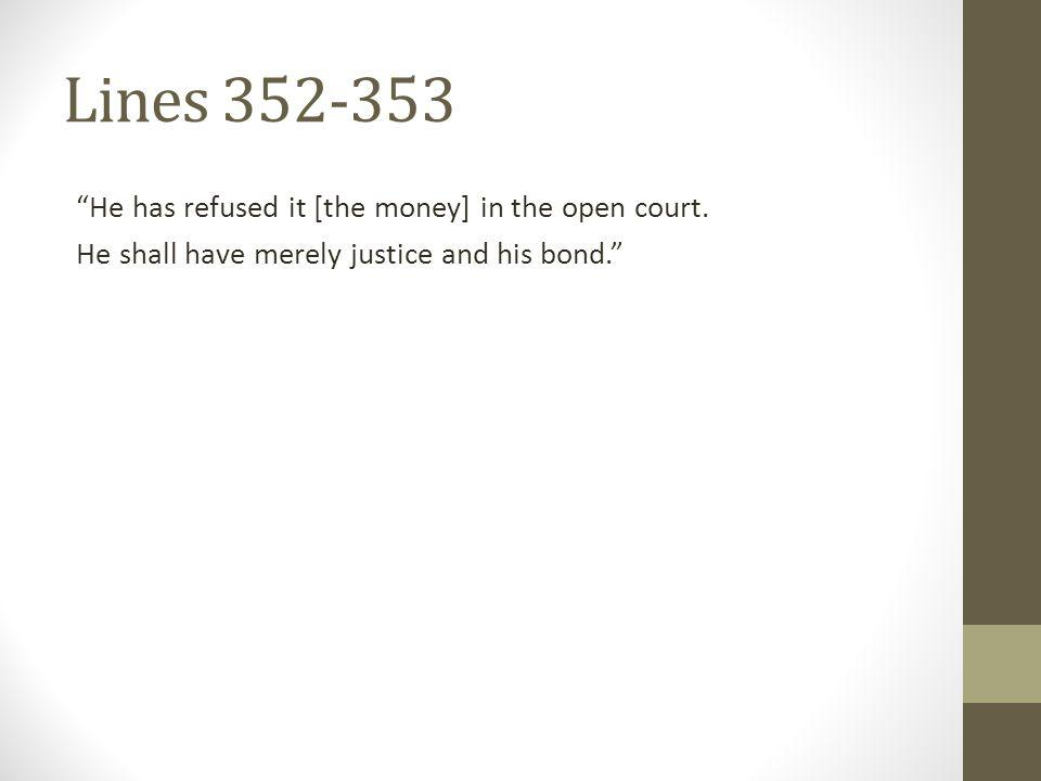 Lines 352-353 He has refused it [the money] in the open court.